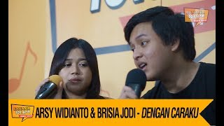 Arsy Widianto & Brisia Jodi   Dengan Caraku, LIVE!