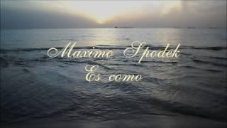 MAXIMO SPODEK, ES COMO, CANCION , EN PIANO ROMANTICO Y ARREGLO MUSICAL INSTRUMENTAL