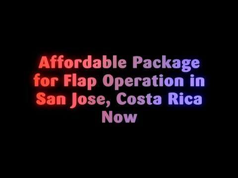 Affordable Package for Flap Operation in San Jose, Costa Rica Now