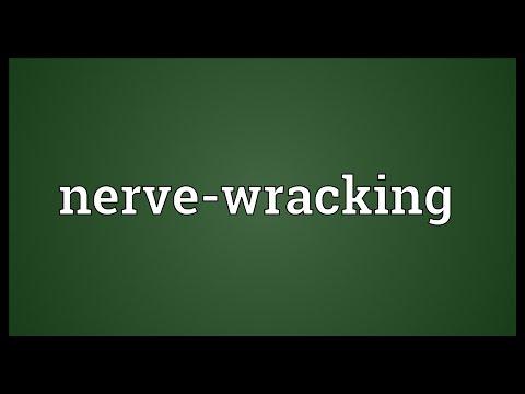 Nerve-wracking Meaning