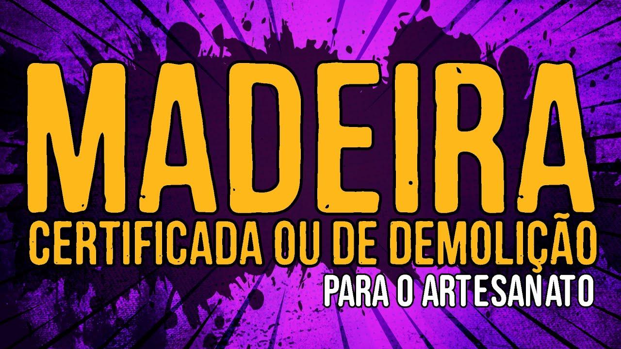 Madeira Certificada ou de Demolição para o Artesanato