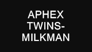 Aphex Twin- Milkman