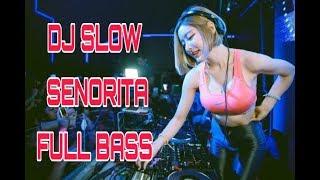 DJ SLOW SENORITA FULL BASS - DJ REMIX TERBARU 2019