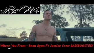 Beau Ryan ft Justice Crew - Where You From Bassboosted