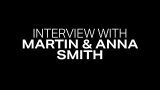 Interview with Martin & Anna Smith