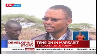 Developing: Tension in Marsabit remains high after 11 people were killed on Monday