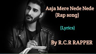 Aaja Mere Nede Nede By RCR Rapper | Full Rap song | Lyrics