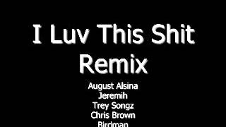 August Alsina - I Luv This Shit (Official Remix) ft. Jeremih, Trey Songz, Chris Brown & Birdman