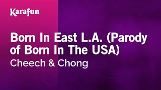 Karaoke Born In East L.A. (Parody of Born In The USA) - Cheech & Chong *