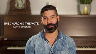 The Church and The Vote - Pastor Kurtis Parks