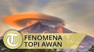 Viral Fenomena Topi Awan Terjadi Serentak di 4 Gunung, Pertanda Apa?