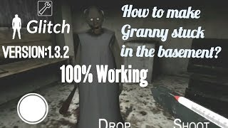 How To Make Granny Stuck In The Basement-Glitch(Version:1.3.2)100% Working - Video Youtube