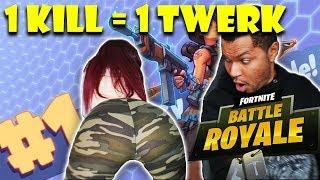 1 KILL = 1 TWERK FORTNITE BATTLE ROYALE (PART 1)