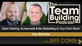 Sales Training, Scorecards & Re-Marketing to Your Own Team w/Troy Brimmer