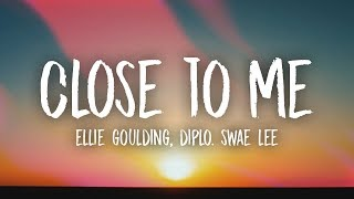Ellie Goulding, Diplo, Swae Lee   Close To Me (Lyrics)