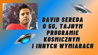 ULA David Sereda o 5G, Tajnym Programie Kosmicznym i Innych Wymiarach, cz. 1