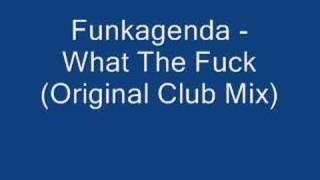 Funkagenda - What The Fuck (Original Club Mix)