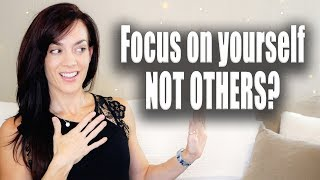 Focus on Yourself and Not Others?