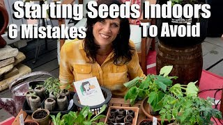 Starting Seeds Indoors for Your Spring Garden - 6 Mistakes to Avoid /  Spring Garden Series #1