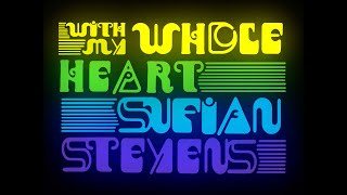 Sufjan Stevens   With My Whole Heart [Official Audio]