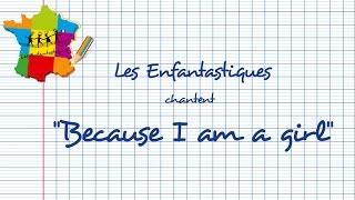 Les Enfantastiques - Because I Am A Girl