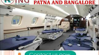 Take Hassle-Free and Trustful Air Ambulance in Patna and Bangalore by King