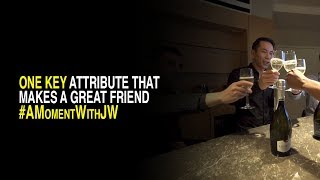 A Moment With JW I One Key Attribute That Makes a Great Friend