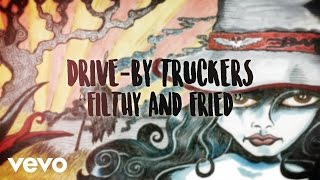 Drive-By Truckers - Filthy and Fried (Official Lyric Video)