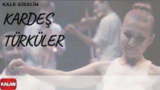 Kardeş Türküler - Kalk Gidelim [ Official Music Video @ 2017 Kalan Müzik ]