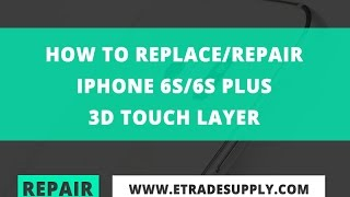 How to Replace/Repair iPhone 6S/6S Plus 3D Touch Layer