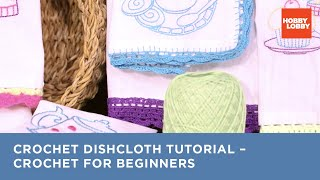 Crochet Dishcloth Tutorial – Crochet For Beginners | Hobby Lobby®