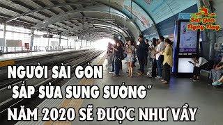 """Người Sài Gòn """"sắp Sửa Sung Sướng"""" 2 Năm Nữa 2020 Có Tàu Điện Ngầm đi Như ở Thái Lan"""