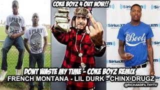 French Montana, Lil Durk & Chinx Drugz - Dont Waste My Time Remix [Coke Boys 4]