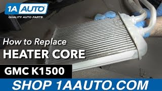 How to Replace Heater Core 91-98 GMC K1500