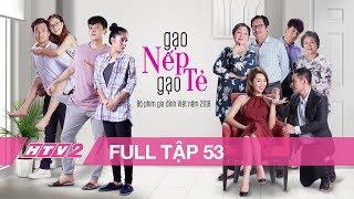 GẠO NẾP GẠO TẺ - Tập 53 - FULL | Phim Gia Đình Việt 2018