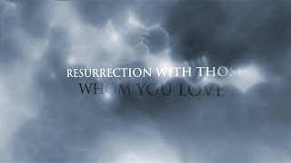 Resurrection With Those Whom You Love
