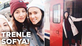 TRENLE SOFYA'YA GİTTİK!! | HAYATIMDAN BİRKAÇ GÜN