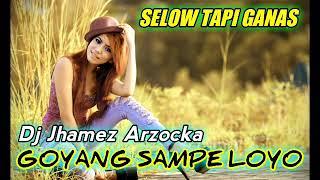 Goyang Remix Sampe Loyo Remix By Dj Jhamez Arzocka