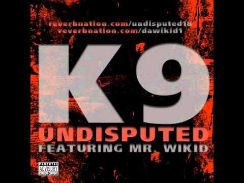 K9 - Undisputed (feat. Mr. Wikid)