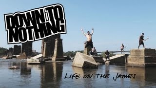 """DOWN TO NOTHING - """"Life On The James"""""""
