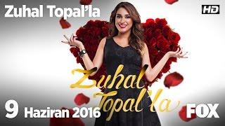 Zuhal Topal'la 9 Haziran 2016