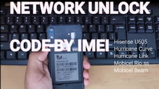 HISENSE U605 NETWORK UNLOCK , MOBICEL RIO,HURRICANE CURVE,HURRICANE LINK UNLOCK CODE BY IMEI