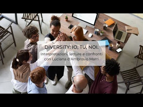 Diversity: io, tu, noi. Interpretazioni, letture e confronti con Luciana D' Ambrosio Marri e ospiti d'eccezione - Marzo 2021