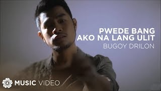 Pwede Bang Ako Na Lang Ulit   Bugoy Drilon (Music Video)