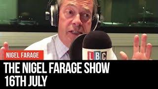 The Nigel Farage Show: 16th July 2019 - LBC