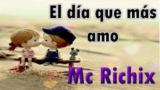 😍El día que más amo😍- Rap Romantico | Mc Richix + [LETRA]
