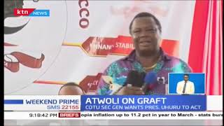 COTU SG Francis Atwoli: President Uhuru must intensify war against graft