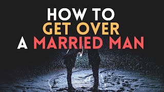 How to Get Over an Affair with a Married Man