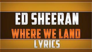Ed Sheeran- Where We Land Lyrics