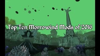 Top Ten Morrowind Mods of 2016